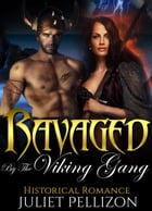 Ravaged By The Viking Gang: Historical Erotic Romance by Juliet Pellizon