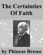 The Certainties of Faith by Phineas F. Bresee