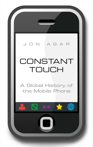 Constant Touch A Global History of the Mobile Phone