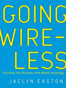 Book Going Wireless: Transform Your Business with Mobile Technology by Jaclyn Easton