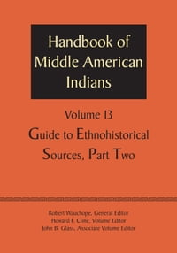 Handbook of Middle American Indians, Volume 13: Guide to Ethnohistorical Sources, Part Two