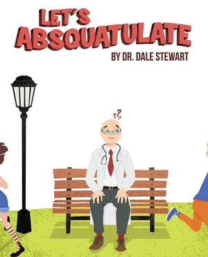 Let's Absquatulate by Dr. Dale Stewart