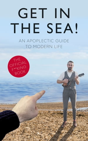 Get in the Sea! An Apoplectic Guide to Modern Life