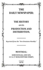 The Daily Newspaper: The History of its Production and Distibution by Anonymous