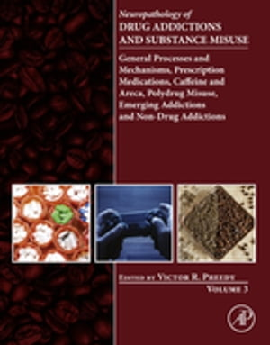 Neuropathology of Drug Addictions and Substance Misuse Volume 3 General Processes and Mechanisms,  Prescription Medications,  Caffeine and Areca,  Polydr