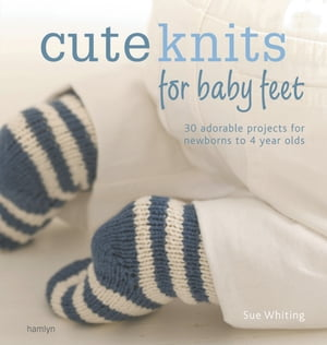 The Craft Library: Cute Knits for Baby Feet 30 simple projects from newborn to 4 years