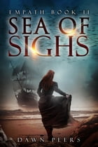Sea of Sighs (Empath Book 2) by Dawn Peers