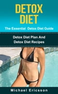Detox Diet - The Essential Detox Diet Guide: Detox Diet Plan And Detox Diet Recipes cf2edc92-05f1-4329-8e3f-c23ec946307e