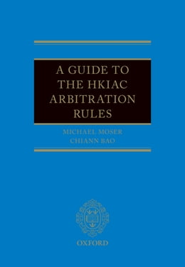 Book A Guide to the HKIAC Arbitration Rules by Michael J Moser