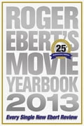 Roger Ebert's Movie Yearbook 2013: 25th Anniversary Edition 1ab10c46-63b0-4b98-8a09-fd484ee3b6c0