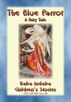 THE BLUE PARROT - A Children's Fairy Tale: Baba Indaba's Children's Stories - Issue 280 by Anon E. Mouse