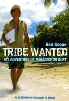 Tribe Wanted: My Adventure on Paradise or Bust by Ben Keene