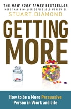 Getting More: How You Can Negotiate to Succeed in Work & Life by Stuart Diamond