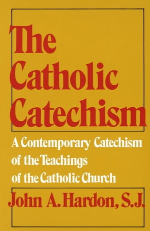 The Catholic Catechism A Contemporary Catechism of the Teachings of the Catholic Church