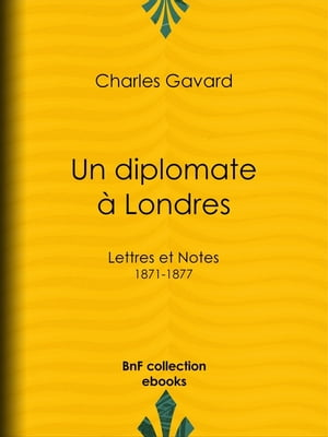 Un diplomate à Londres: Lettres et Notes (1871-1877) by Charles Gavard