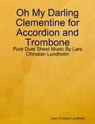 Oh My Darling Clementine for Accordion and Trombone - Pure Duet Sheet Music By Lars Christian Lundholm by Lars Christian Lundholm