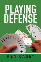Playing Defense by Ken Casey