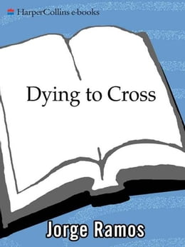 Book Dying to Cross: The Worst Immigrant Tragedy in American History by Jorge Ramos