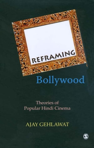 Reframing Bollywood Theories of Popular Hindi Cinema