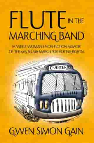Flute in the Marching Band: (A White Woman'S Non-Fiction Memoir of the 1965 Selma March for Voting Rights)