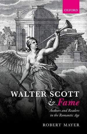 Walter Scott and Fame Authors and Readers in the Romantic Age