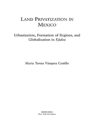 Land Privatization in Mexico Urbanization,  Formation of Regions and Globalization in Ejidos