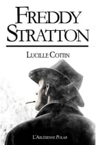 Freddy Stratton: Récit intégral, édition blanche by Lucille Cottin