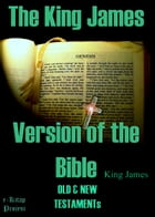 The King James Version of the Bible: {Illustrated & Old & New Testament} by King James