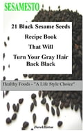 21 Black Sesame Seeds Recipe Book That Will Turn Your Gray Hair Back Black