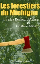 Les forestiers du Michigan by Jules Berlioz d'Auriac