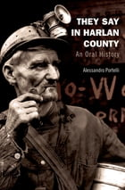 They Say in Harlan County: An Oral History by Alessandro Portelli