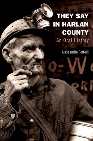 They Say in Harlan County An Oral History