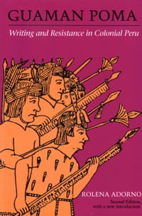 Guaman Poma: Writing and Resistance in Colonial Peru: Second Edition