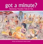 got a minute? - humorous travel tales and tips by Robert Sarnoff