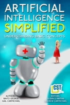 Artificial Intelligence Simplified: Understanding Basic Concepts by Binto George