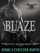 Blaze: Steel Riders M.C., #1 by Jessica Coulter Smith