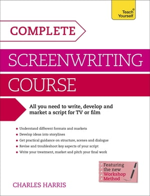 Complete Screenwriting Course: Teach Yourself A complete guide to writing,  developing and marketing a script for TV or film