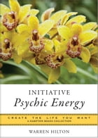 Initiative Psychic Energy: Create the Life You Want, A Hampton Roads Collection by Warren Hilton