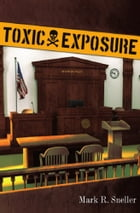 Toxic Exposure by Mark R. Sneller