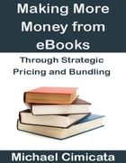 Making More Money from eBooks Through Strategic Pricing and Bundling by Michael Cimicata