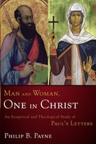 Man and Woman, One in Christ: An Exegetical and Theological Study of Paul's Letters by Philip Barton Payne