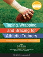 Taping, Wrapping, and Bracing fro Athletic Trainers: Functional Methods for Application and Fabrication by Andy Grubbs