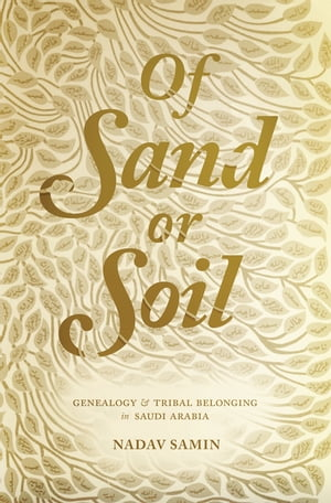 Of Sand or Soil Genealogy and Tribal Belonging in Saudi Arabia