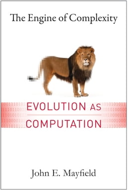 Book The Engine of Complexity: Evolution as Computation by John Mayfield