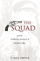 The Squad: The Intelligence Operations of Michael Collins. by Ryle Dwyer