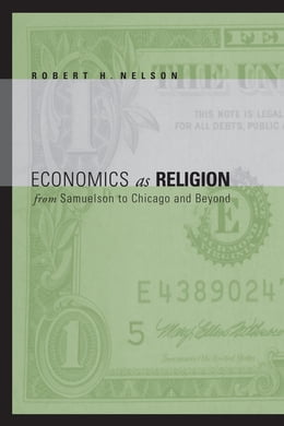 Book Economics as Religion: From Samuelson to Chicago and Beyond by Robert  H. Nelson