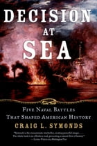 Decision at Sea: Five Naval Battles that Shaped American History by Craig L. Symonds