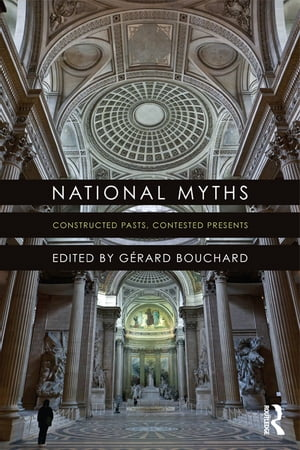 National Myths Constructed Pasts,  Contested Presents