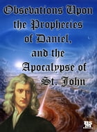 Obsevations Upon the Prophecies of Daniel, and the Apocalypse of St. John [Annotated and with Active Content] by Isaac Newton