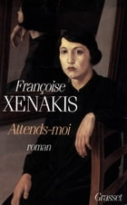 Attends-moi by Françoise Xénakis